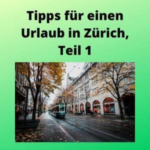 Tipps für einen Urlaub in Zürich, Teil 1
