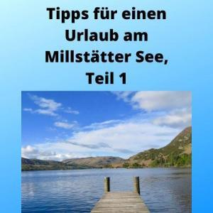 Tipps für einen Urlaub am Millstätter See, Teil 1