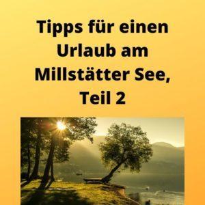 Tipps für einen Urlaub am Millstätter See, Teil 2