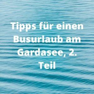 Tipps für einen Busurlaub am Gardasee, 2. Teil