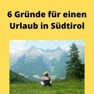 6 Gründe für einen Urlaub in Südtirol