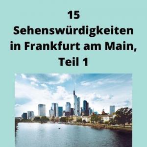 15 Sehenswürdigkeiten in Frankfurt am Main, Teil 1