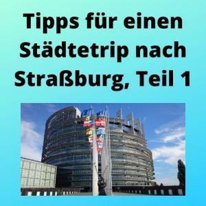 Tipps für einen Städtetrip nach Straßburg, Teil 1