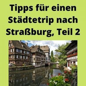 Tipps für einen Städtetrip nach Straßburg, Teil 2