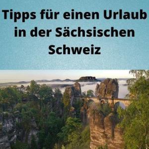 Tipps für einen Urlaub in der Sächsischen Schweiz